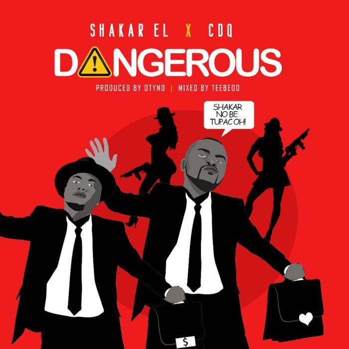 "Shakar EL – ""Dangerous"" Ft. CDQ   9Jatechs Music Mp3 Shakar11"