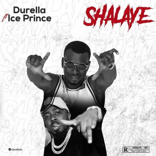 "[Music] Durella – ""Shalaye"" Ft. Ice Prince 