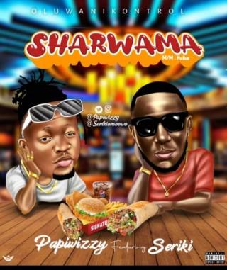 [Music] Papiwizzy – 'Sharwama' Ft. Seriki | Mp3 Shawam10