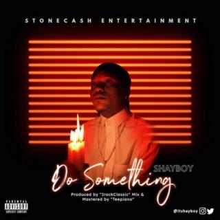 [Music] Shayboy – Do Something | Mp3 Shaybo10