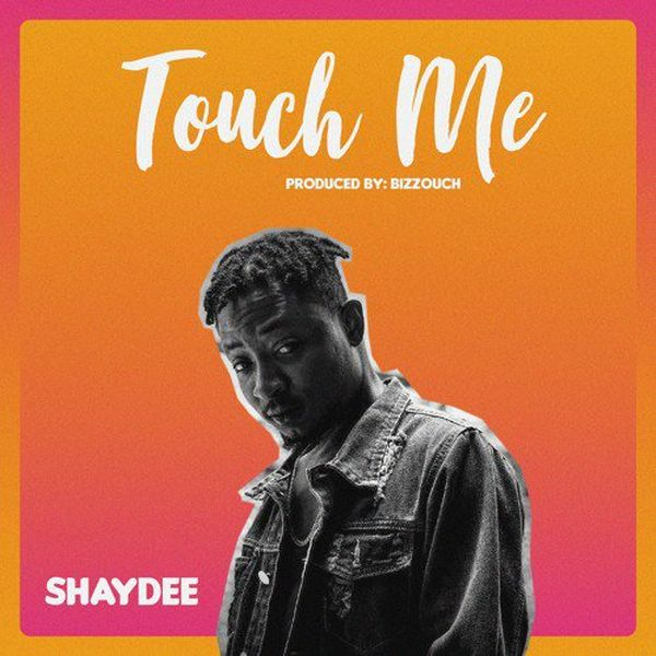 [Download Music] Shaydee – Touch Me Shayde10