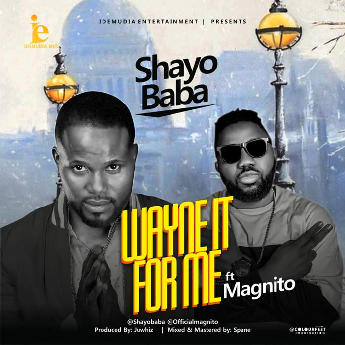 "Shayobaba – ""Wayne It For Me"" Ft. Magnito 