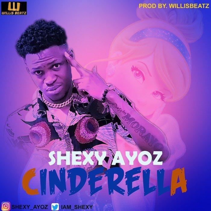 [Music] Shexy Ayoz – Cinderella   Mp3 Shexy-10