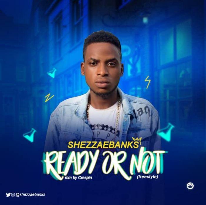 Shezzaebanks – Ready Or Not | 9Jatechs Music Mp3 Shezza10