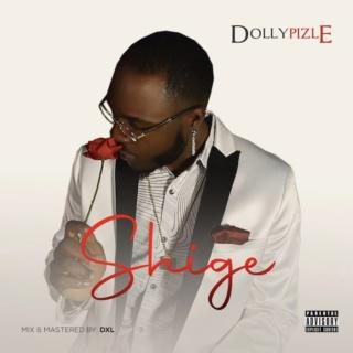 [Music] Dollypizle – Shige | Mp3 Shige10