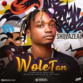 [Music] Sholazeal – Woletan | Mp3 Sholaz10