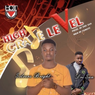 [Music] Silvers Bright – High Grade Level Ft. Dre San | Mp3 Silver12