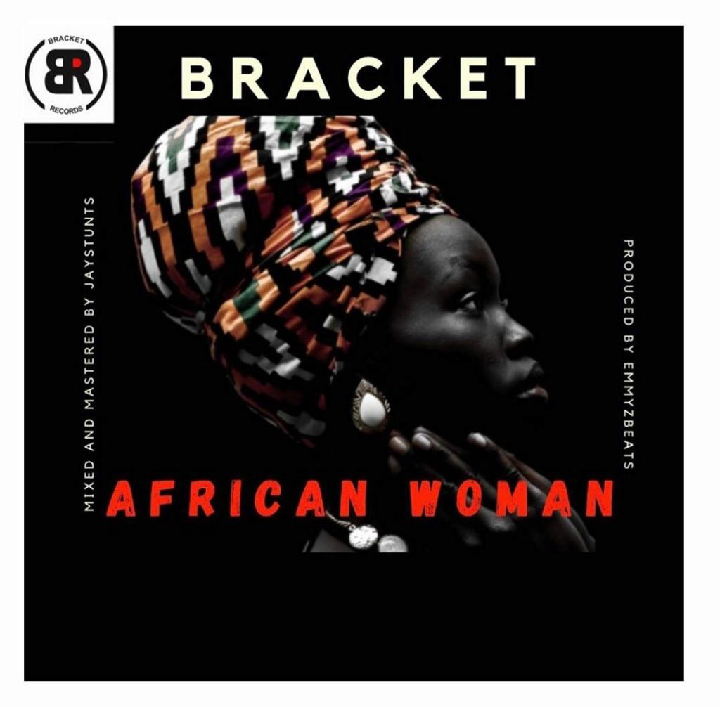 [Music] Bracket – African Woman | Download Mp3 Smashb10