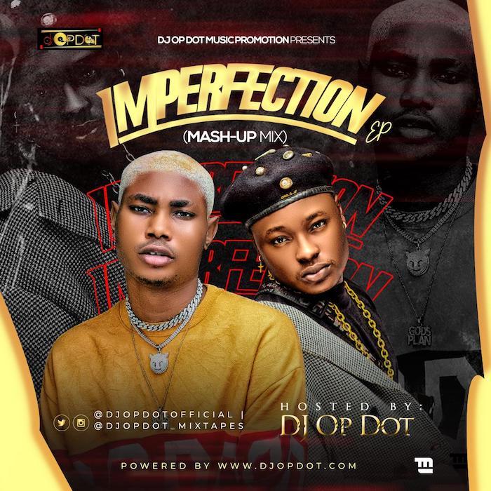 [Mixtape] DJ OP Dot Ft. Snoweezy – Imperfection Mash-Up Mix | Download Mp3 Snow-a10
