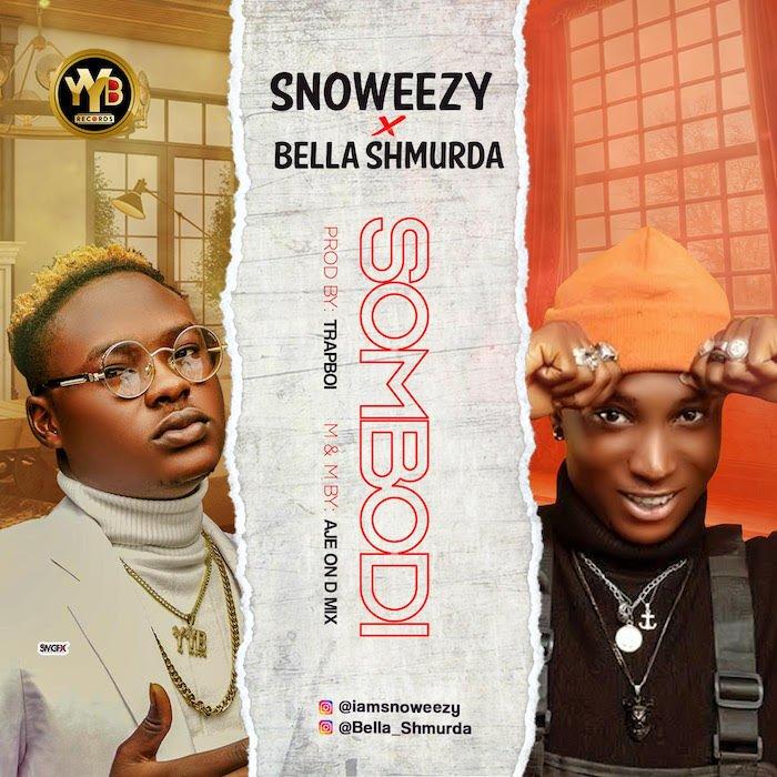 [Music] Snoweezy x Bella Shmurda – Sombodi | Mp3 Snowee11