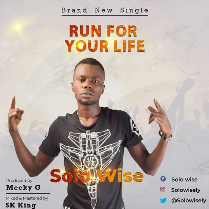 [Music] Solo Wise – Run For Your Life | Mp3 Solo-w10