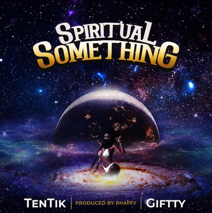 [Music] Tentik x Giftty – Spiritual Something | Mp3 Someth10