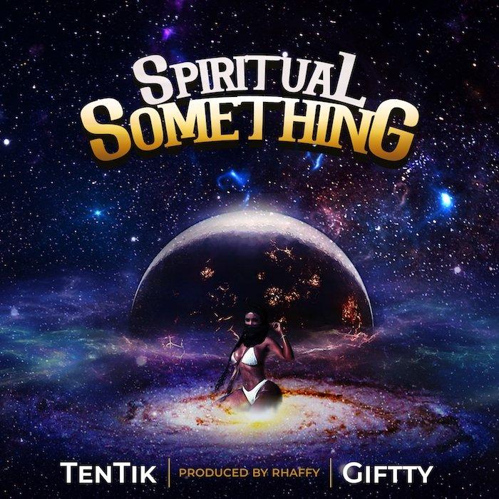 [Music] TenTik x Giftty – Spiritual Something | Mp3 Spirit11