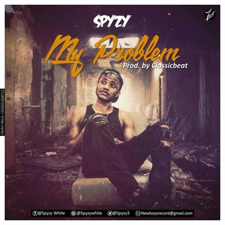 [Download Music] My Problem By Spyzy  Spyzy10