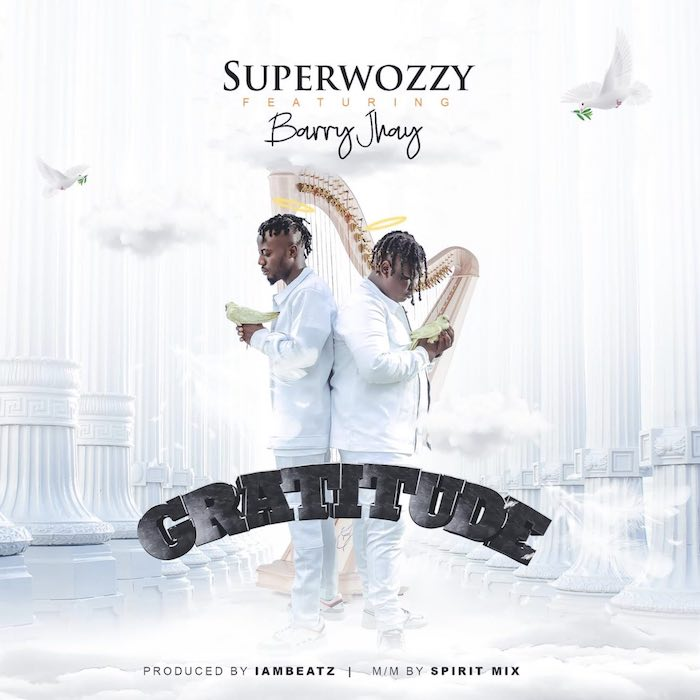 "[Music] Superwozzy – ""Gratitude"" Ft. Barry Jhay 