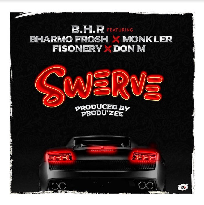 [Music] B.H.R Ft. Bharmo Frosh, Monkler, Fisonery & Don M – Swerve | Mp3 Swerve10