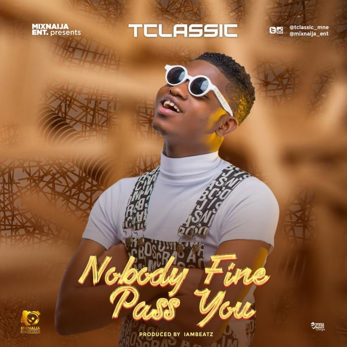 [Download Music] T-Classic – Nobody Fine Pass You T-clas10