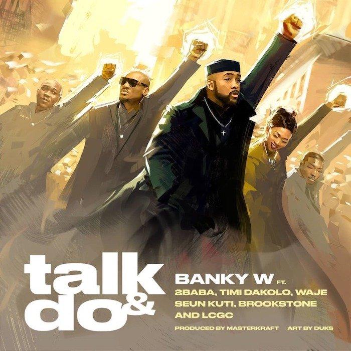 [Music] Banky W – Talk And Do Ft. 2Baba, Timi Dakolo, Waje, Seun Kuti, Brookstone, LCGC | Download MP3 Talk-d10