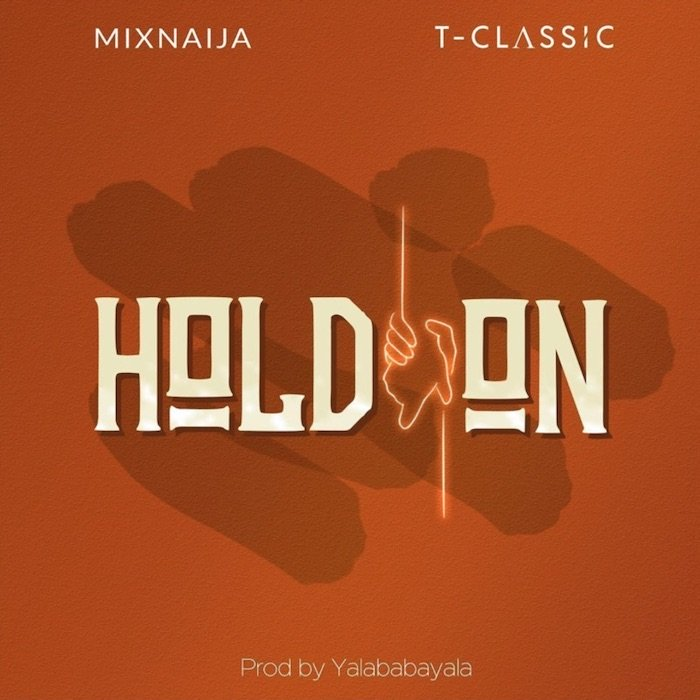 [Music] T Classic – Hold On | Mp3 Tclass13