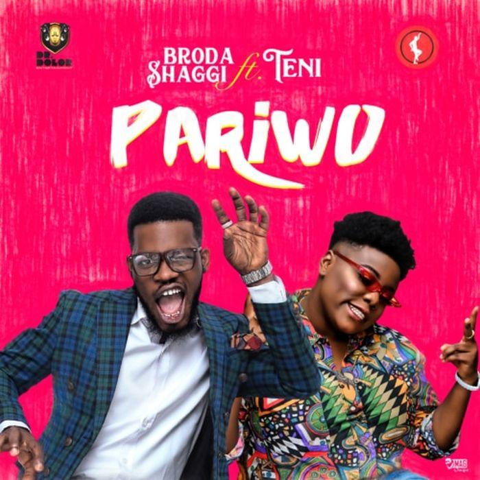 [Download Music] Pariwo By Broda Shaggi Ft. Teni  Teni11