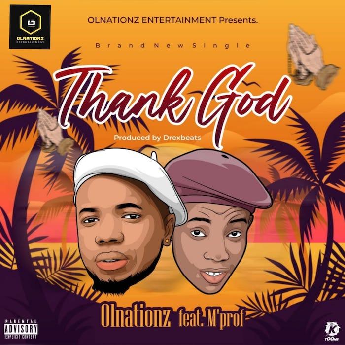[Music] OLNationz – Thank God Ft. M'Prof   Mp3 Thank-11