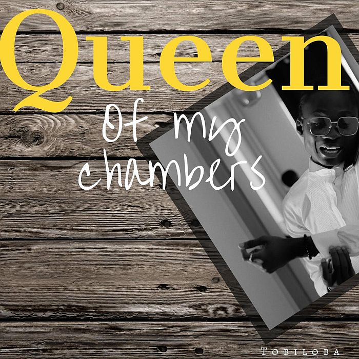 [Music] Tobiloba – Queen Of My Chambers | Mp3 Tobilo10