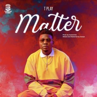 [Music] TPlay – Matter | Mp3 Tplay10