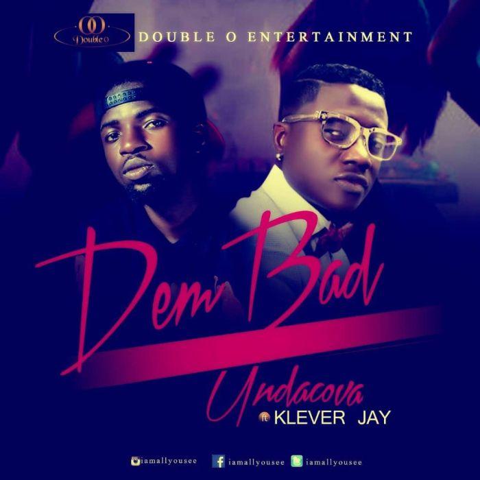 [Download Music] Undacova (UC) Ft. Klever Jay – Dem Bad Undaco10