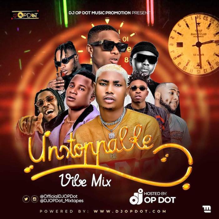 [Mixtape] DJ OP Dot – Unstoppable Vibes Mix | Mp3 Unstop10
