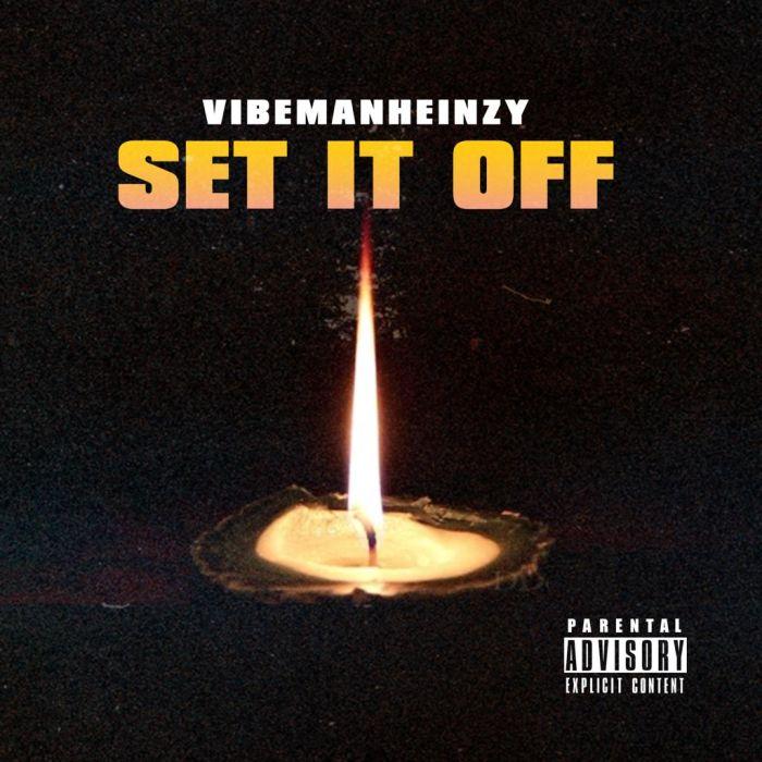 [Download Music] VibemanHeinzy – Set It Off Vibema10