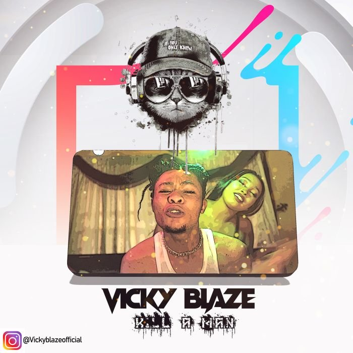 [Music] Vicky Blaze – Kill A Man | Mp3 Vicky-10