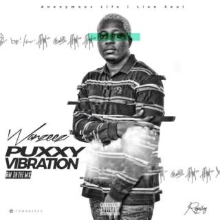 [Music] Wanzeez – Puxxy Vibration | Mp3 Wanzee10