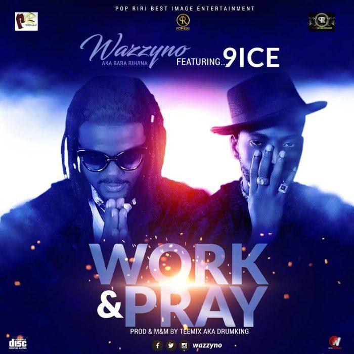 [Download Music] Wazzyno Ft. 9ice – Work & Pray Wazzyn10