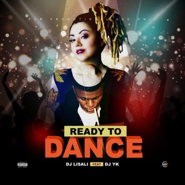 "[Music] DJ Lisali – ""Ready To Dance"" Ft. DJ YK Webp_165"