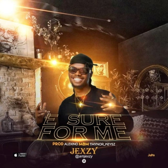 [Music] Jexzy – E Sure For Me Webp_166