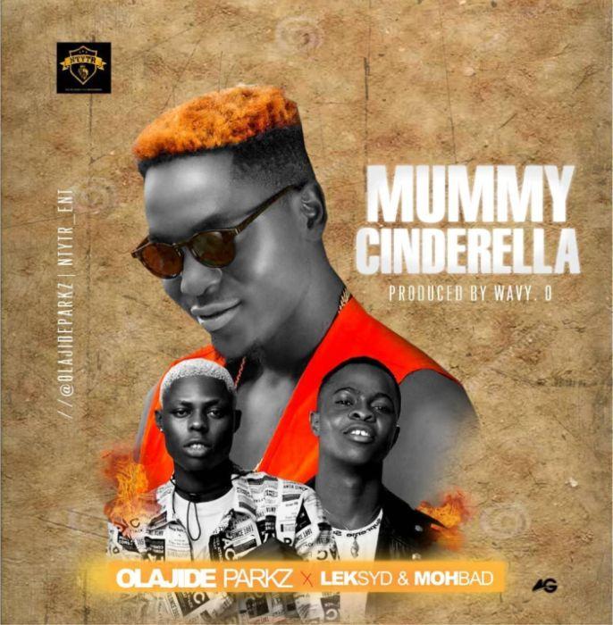 "[Music] Olajide – ""Mummy Cinderella"" Ft. Mohbad & Leksyd Whatsa28"