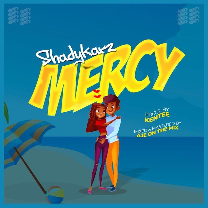 [Music] Shadykarz – Mercy | Mp3 Whatsa38