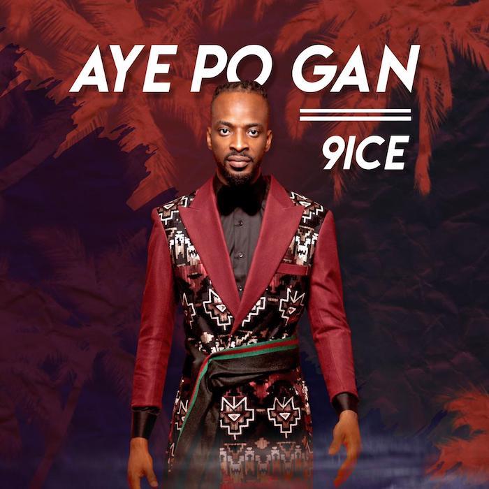 [Music & Video] 9ice – Aye Po Gan   Mp3 + Mp4 Whatsa41