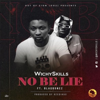 [Music] Wichyskills – 'No Be Lie' Ft. Blaqbonez | Mp3 Wichy10