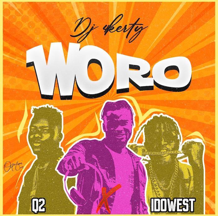 """[Music] DJ 4Kerty – """"Woro"""" Ft. Q2 x Idowest   Mp3 Woro-a10"""