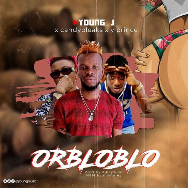 """[Music] Young J – """"Orbloblo"""" Ft. Candybleaks & Y Prince 
