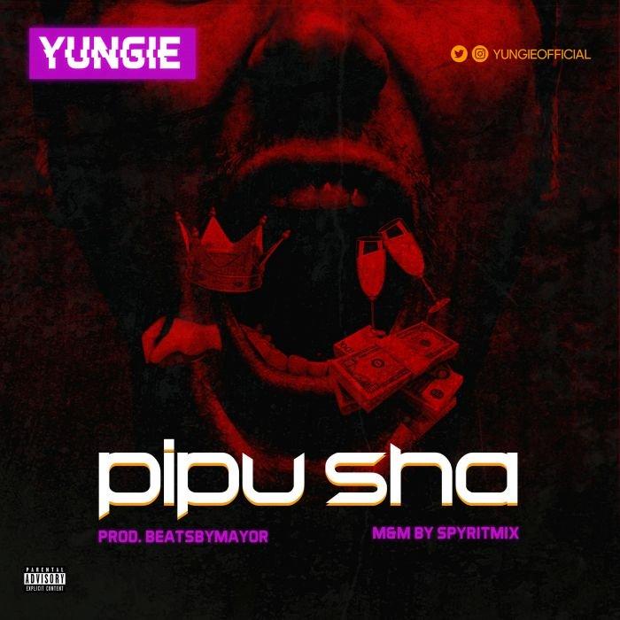 [Music] Yungie – Pipu Sha | Mp3 Yungie10