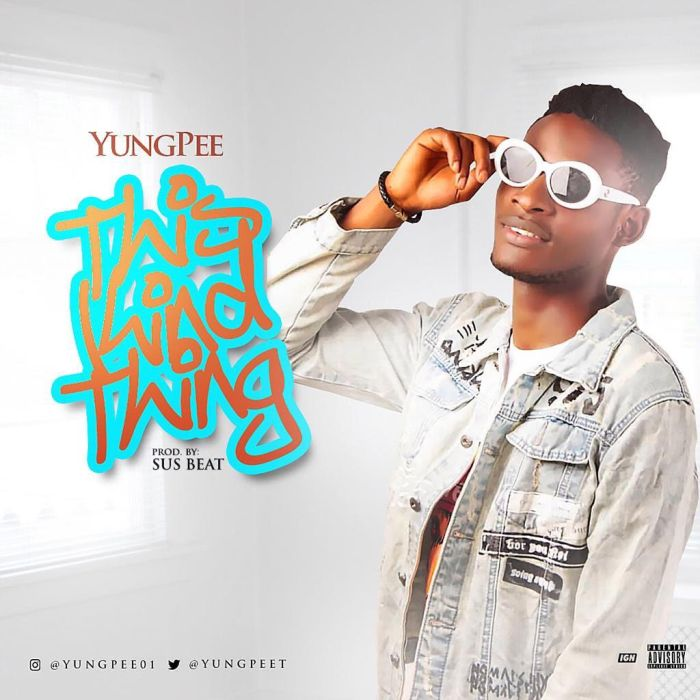 [Download Music] YungPee – This Kind Thing Yungpe10