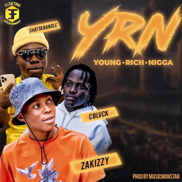 [Music] Zakizzy x C Blvck x Shatta Bandle – Young Rich Nigga (YRN) | Mp3 Zakizz11