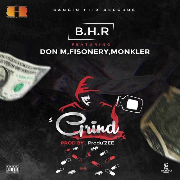 [Music] B.H.R (Bangin Hitx Records) Ft. Don M x Fisonery x Monkler – Grind Zee-210