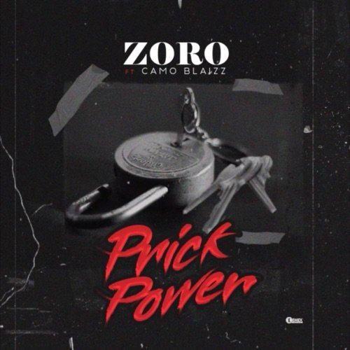 "[Music] Zoro – ""Prick Power"" Ft. Camo Blaizz 