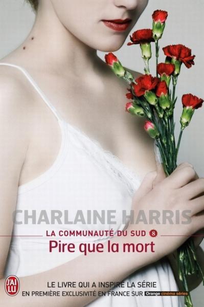 LA COMMUNAUTE DU SUD (Tome 08) PIRE QUE LA MORT de Charlaine Harris 810