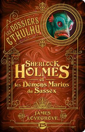 LOVEGROVE James - Les Dossiers Cthulhu - tome 3 : Sherlock Holmes et les démons marins du Sussex Holmes10
