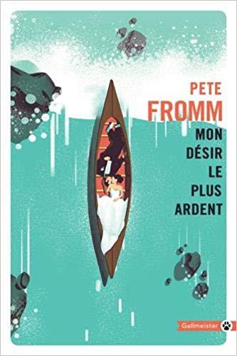 [Editions Gallmeister] Mon désir le plus ardent de Pete Fromm Mon_pl10
