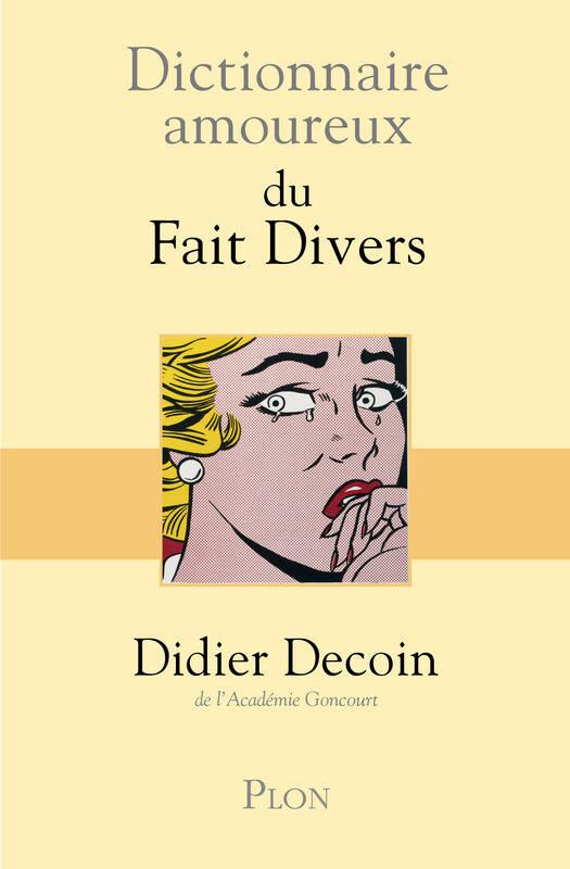 [Decoin, Didier] Dictionnaire amoureux du fait divers 00317910